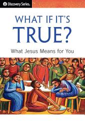 What If It's True?: What Jesus Means for You