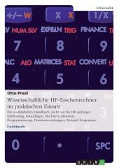 Wissenschaftliche HP-Taschenrechner im praktischen Einsatz: Ein ausführliches Handbuch, nicht nur für HP-Anfänger. Einführung, Grundlagen, Rechnerfunktionen, Programmierung, Praxisanwendungen, Beispiel-Programme