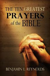 The Ten Greatest Prayers of the Bible
