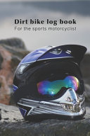 Dirt Bike Log Book - For the Sports Motorcyclist
