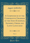 A Compendium of the Comparative Grammar of the Indo European  Sanskrit  Greek and Latin Languages  Vol  2  Classic Reprint  PDF