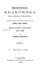 Rzeczpospolita Krakowska Wolna, niepodległa i ściśle neutralna, pod opieką trzech wielkich mocarstw: Austryi, Prus i Rossyi, a za rekojmią kongresi wiedeńskiego (1815-1846).. Poszyt I.