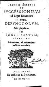 De successionibus ad leges Ebraeorum in bona defunctorum, lib. 1: in pontificatum, lib. 2