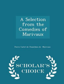 A Selection from the Comedies of Marivaux - Scholar's Choice Edition