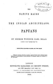 The native races of the Indian Archipelago: Papuans