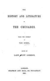 The History and Literature of the Crusades. From the German. ... Edited by Lady D. Gordon