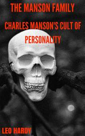 The Manson Family: Charles Manson's Cult of Personality