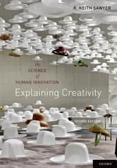 Explaining Creativity: The Science of Human Innovation, Edition 2