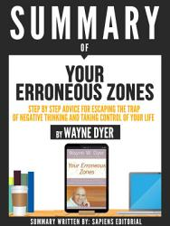 Summary Of Your Erroneous Zones A Step By Step Advice For Escaping The Trap Of Negative Thinking And Taking Control Of Your Life By Wayne Dyer  Book PDF