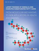 Latest Findings Of Omega 3 Long Chain Polyunsaturated Fatty Acids  From Molecular Mechanisms To New Applications In Health And Diseases PDF