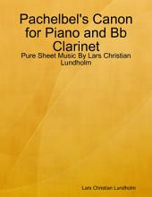 Pachelbel's Canon for Piano and Bb Clarinet - Pure Sheet Music By Lars Christian Lundholm