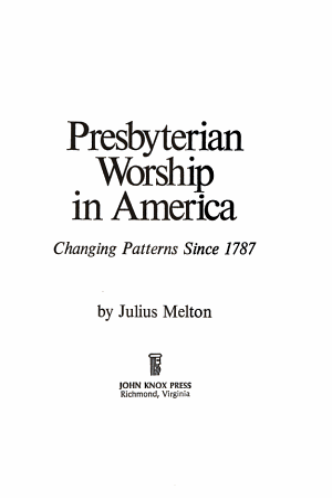 Presbyterian Worship in America  Changing Patterns Since 1787 PDF