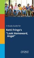 A Study Guide for Ketti Frings s  Look Homeward  Angel  PDF
