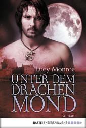 Unter dem Drachenmond: Roman