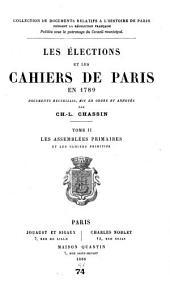 Les élections et les cahiers de Paris en 1789: Les assemblées primaires et les cahiers primitifs