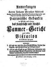 Anmerkungen über Herrn Johann Stephan Pütter's Patriotische Gedanken in Absicht auf einige das Kayserliche und Reichs- Cammer-Gericht und dessen Visitation betreffende Fragen