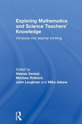 Exploring Mathematics and Science Teachers' Knowledge: Windows into teacher thinking