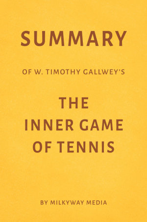 Summary of W  Timothy Gallwey   s The Inner Game of Tennis by Milkyway Media