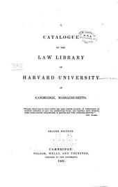 A Catalogue of the Law Library of Harvard University in Cambridge, Massachusetts