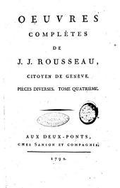 Oeuvres complètes de J. J. Rousseau, citoyen de Genève. Tome premier [-trente-troisième]: Pièces diverses. Tome quatrième, Volume28