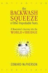 The Backwash Squeeze and Other Improbable Feats: A Bridge Odyessey