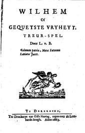 Wilhelm of gequetste vryheyt: treur-spel