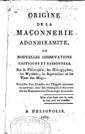 Origine de la maçonnerie adonhiramite: ou Nouvelles observations, critiques et raisonnées, sur la philosophie, les hiéroglyphes, les mysteres, la superstition & les vices des mages