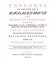 Thoughts on the plan for a Magdalen-House for repentant prostitutes, with the several reasons for such an establishment, etc. [By Jonas Hanway.]