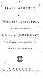 A plain account of Christian perfection as ... taught by ... J. W. Third edition