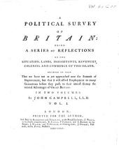 A Political Survey of Britain: Being a Series of Reflections on the Situation, Lands, Inhabitants, Revenues, Colonies, and Commerce of this Island ...