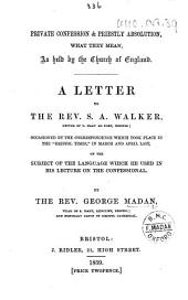 Private Confession & Priestly Absolution, what they mean as held by the Church of England. A letter to the Rev. S. A. Walker, etc
