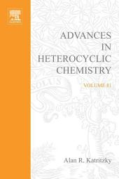 Advances in Heterocyclic Chemistry: Volume 81