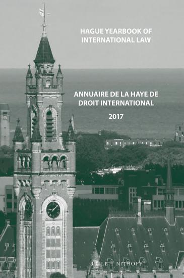 Hague Yearbook of International Law   Annuaire de La Haye de Droit International  Vol  30  2017  PDF