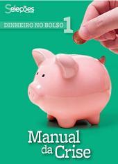 Dinheiro no bolso 1: Manual da crise.