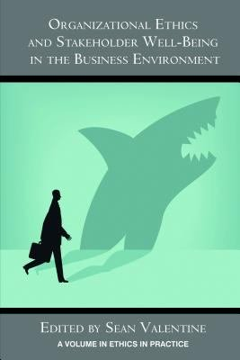 Organizational Ethics and Stakeholder Well Being in the Business Environment