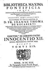 Bibliotheca maxima pontificia in qua authores melioris notae qui hactenus pro Sancta Romana Sede, tum Theologice, tum Tanonice scripserunt, fere omnes continentur: Volume 19