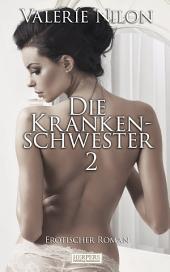 Die Krankenschwester 2 - Erotischer Roman