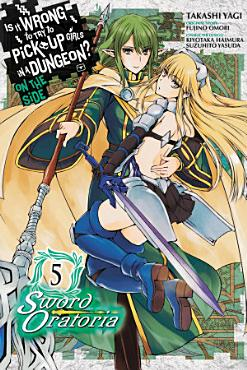 Is It Wrong to Try to Pick Up Girls in a Dungeon  On the Side  Sword Oratoria  Vol  5  manga  PDF