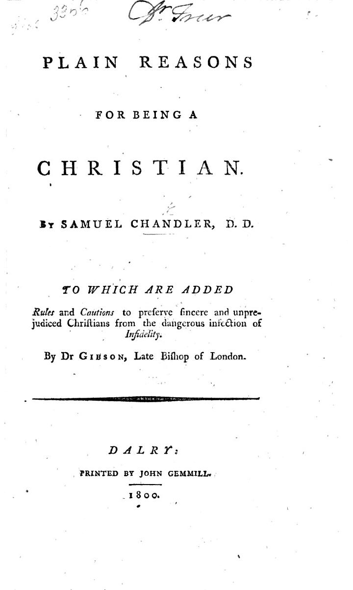Plain Reasons for being a Christian. By Samuel Chandler, D.D. Edited by Samuel Wright
