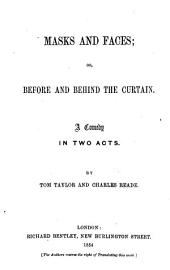 Masks and faces; or, Before and behind the curtain, a comedy by T. Taylor and C. Reade