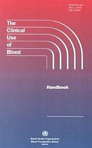 The Clinical Use of Blood in Medicine, Obstetrics, Paediatrics, Surgery & Anaesthesia, Trauma & Burns