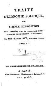 Traité d'économie politique: ou, Simple exposition de manière dont se forment, se distribuent, et se consomment les richesses, Volume1