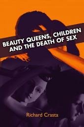 Beauty Queens, Children, and the Death of Sex