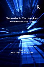 Transatlantic Conversations: Feminism as Travelling Theory