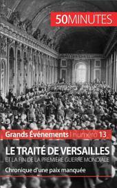 Le traité de Versailles et la fin de la Première Guerre mondiale: Chronique d'une paix manquée