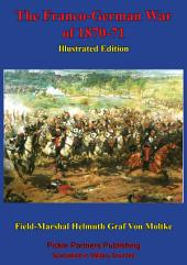 The Franco-German War Of 1870-71 [Illustrated Edition]