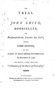 The Trial of John Smith  Bookseller  of Portsmouth Street  Lincoln s Inn Fields  Before Lord Kenyon  in the Court of King s Bench  Westminster  on December 6  1796  for Selling a Work  Entitled   A Summary of the Duties of Citizenship   PDF