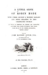 A Lytell Geste of Robin Hode: With Other Ancient & Modern Ballads and Songs Relating to this Celebrated Yeoman to which is Prefixed His History and Character, Volume 2