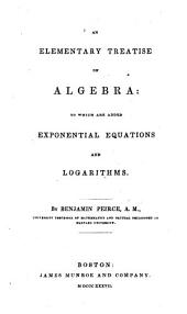 An Elementary Treatise on Algebra: To which are Added Exponential Equations and Logarithms