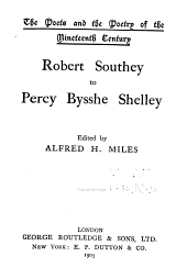 The Poets and the Poetry of the Nineteenth Century: Robert Southey to Percy Bysshe Shelley